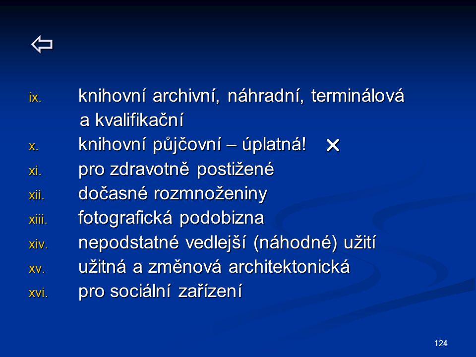  ix. knihovní archivní, náhradní, terminálová a kvalifikační a kvalifikační x. knihovní půjčovní – úplatná!  xi. pro zdravotně postižené xii. dočasn