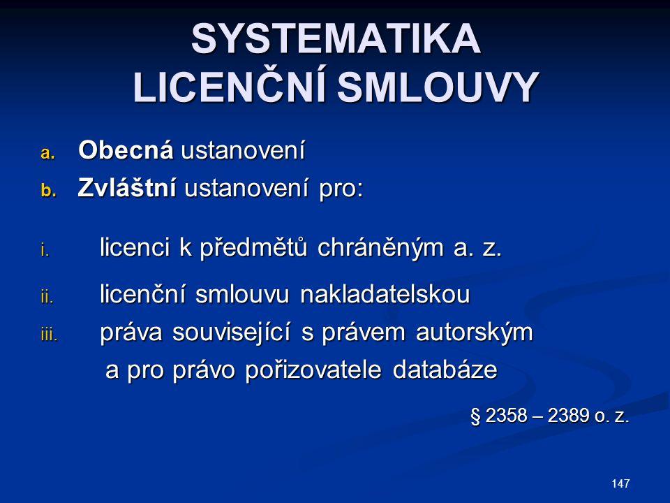 SYSTEMATIKA LICENČNÍ SMLOUVY a. Obecná ustanovení b. Zvláštní ustanovení pro: i. licenci k předmětů chráněným a. z. ii. licenční smlouvu nakladatelsko