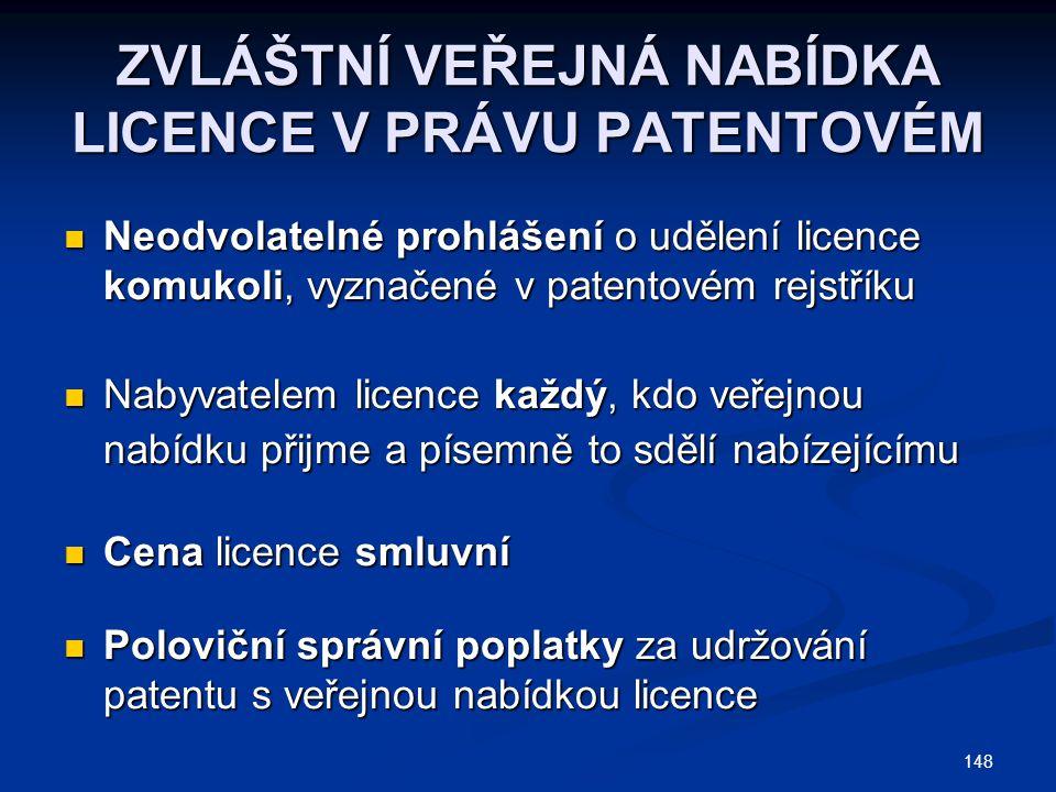 ZVLÁŠTNÍ VEŘEJNÁ NABÍDKA LICENCE V PRÁVU PATENTOVÉM Neodvolatelné prohlášení o udělení licence komukoli, vyznačené v patentovém rejstříku Neodvolateln