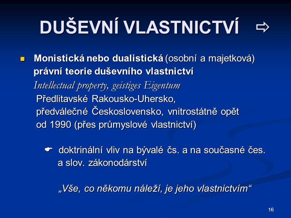 DUŠEVNÍ VLASTNICTVÍ  DUŠEVNÍ VLASTNICTVÍ  Monistická nebo dualistická (osobní a majetková) Monistická nebo dualistická (osobní a majetková) právní t