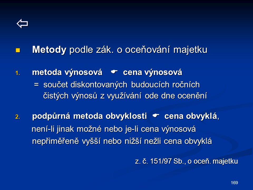  Metody podle zák. o oceňování majetku Metody podle zák. o oceňování majetku 1. metoda výnosová  cena výnosová = součet diskontovaných budoucích roč