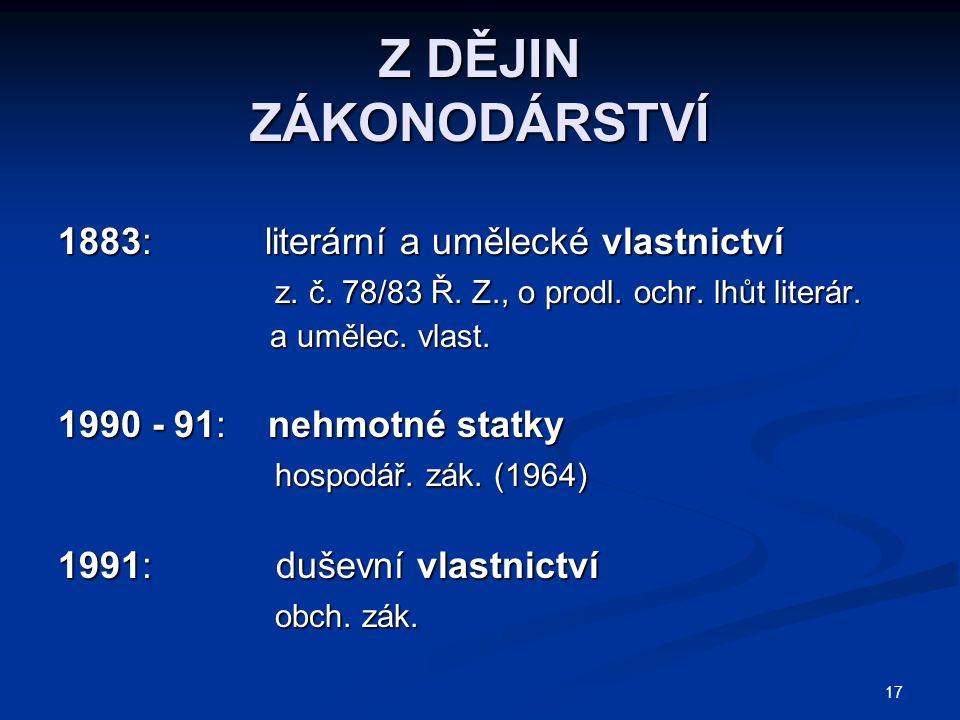 Z DĚJIN ZÁKONODÁRSTVÍ 1883: literární a umělecké vlastnictví z. č. 78/83 Ř. Z., o prodl. ochr. lhůt literár. z. č. 78/83 Ř. Z., o prodl. ochr. lhůt li