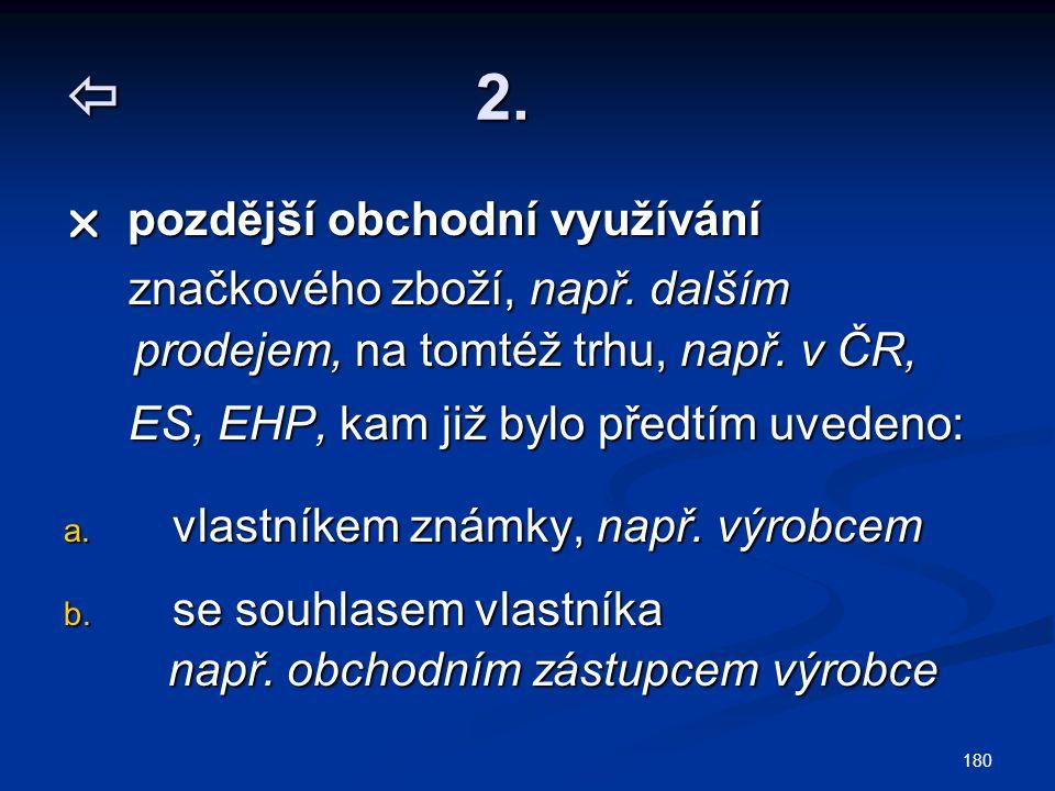  2.  pozdější obchodní využívání značkového zboží, např. dalším prodejem, na tomtéž trhu, např. v ČR, značkového zboží, např. dalším prodejem, na to