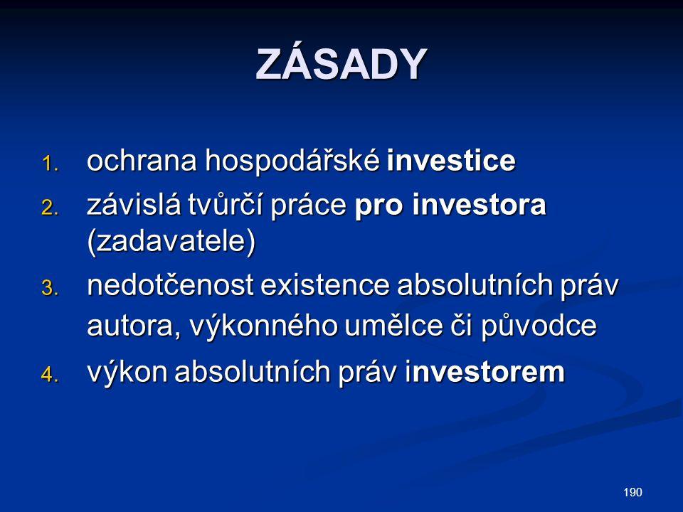ZÁSADY 1. ochrana hospodářské investice 2. závislá tvůrčí práce pro investora (zadavatele) 3. nedotčenost existence absolutních práv autora, výkonného