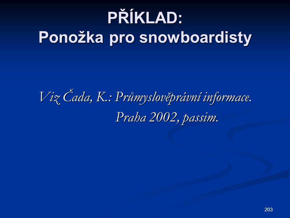 PŘÍKLAD: Ponožka pro snowboardisty Viz Čada, K.: Průmyslověprávní informace. Praha 2002, passim. Praha 2002, passim. 203