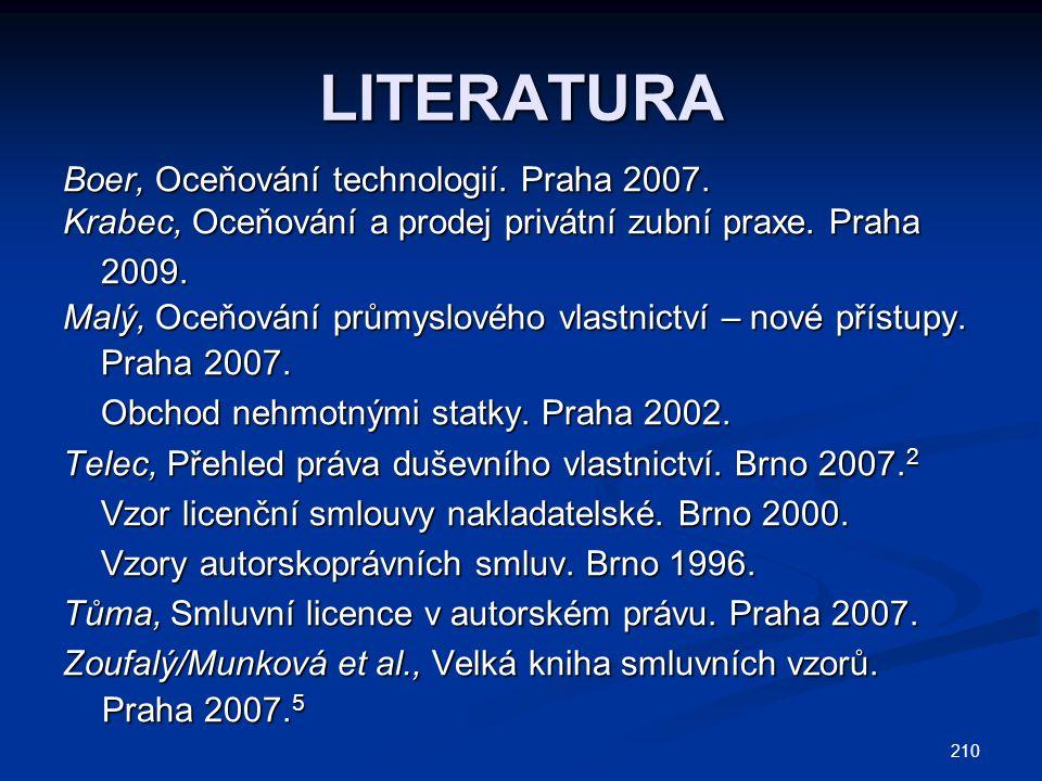 LITERATURA Boer, Oceňování technologií. Praha 2007. Krabec, Oceňování a prodej privátní zubní praxe. Praha 2009. 2009. Malý, Oceňování průmyslového vl
