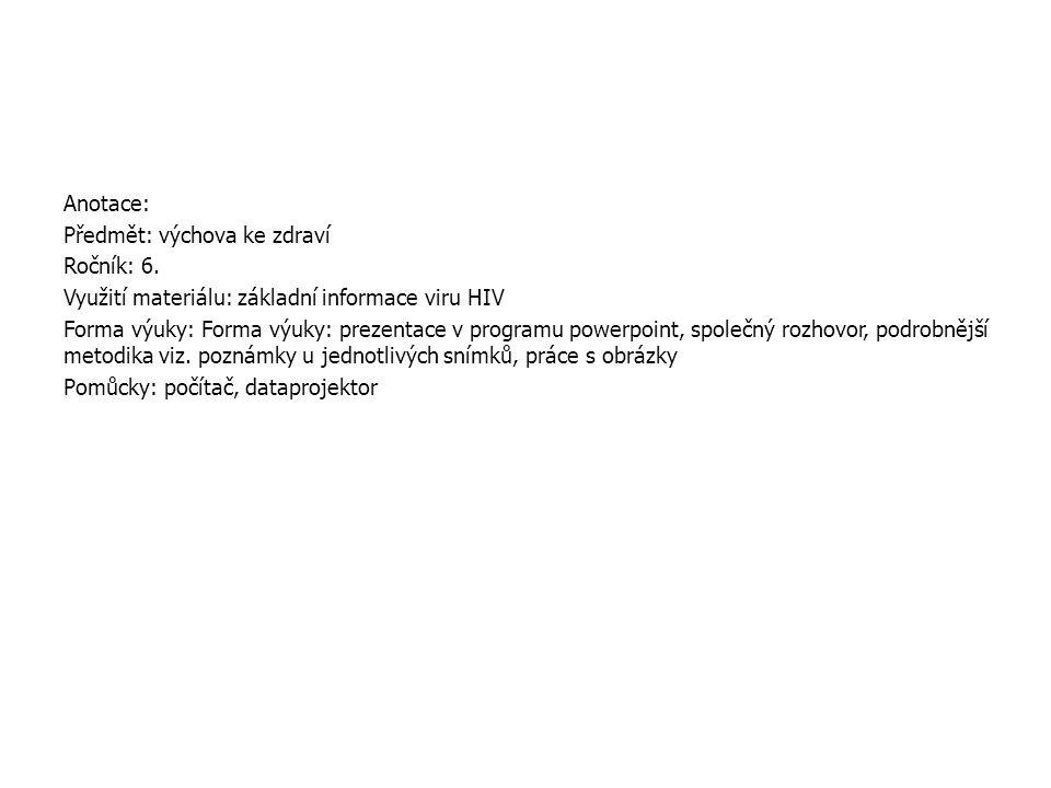 Anotace: Předmět: výchova ke zdraví Ročník: 6. Využití materiálu: základní informace viru HIV Forma výuky: Forma výuky: prezentace v programu powerpoi
