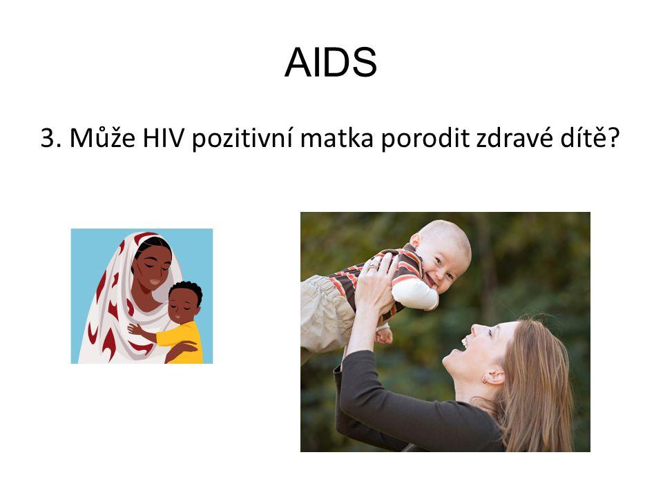 AIDS 3. Může HIV pozitivní matka porodit zdravé dítě
