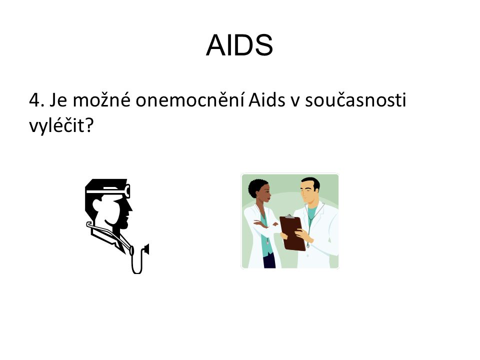 AIDS 4. Je možné onemocnění Aids v současnosti vyléčit