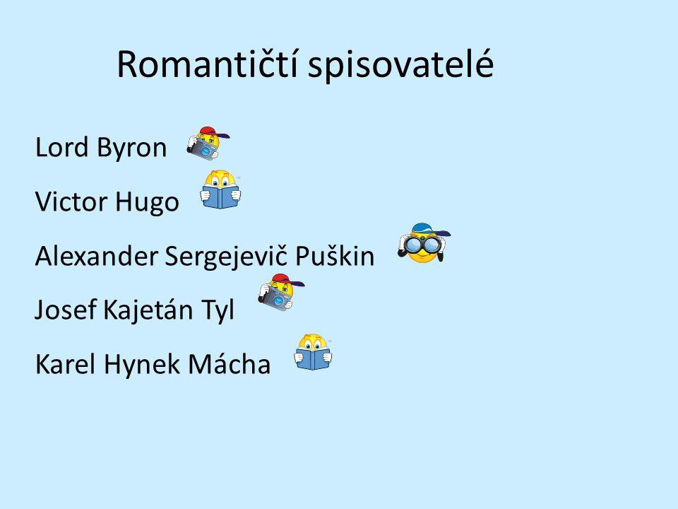 Romantičtí spisovatelé Lord Byron Victor Hugo Alexander Sergejevič Puškin Josef Kajetán Tyl Karel Hynek Mácha