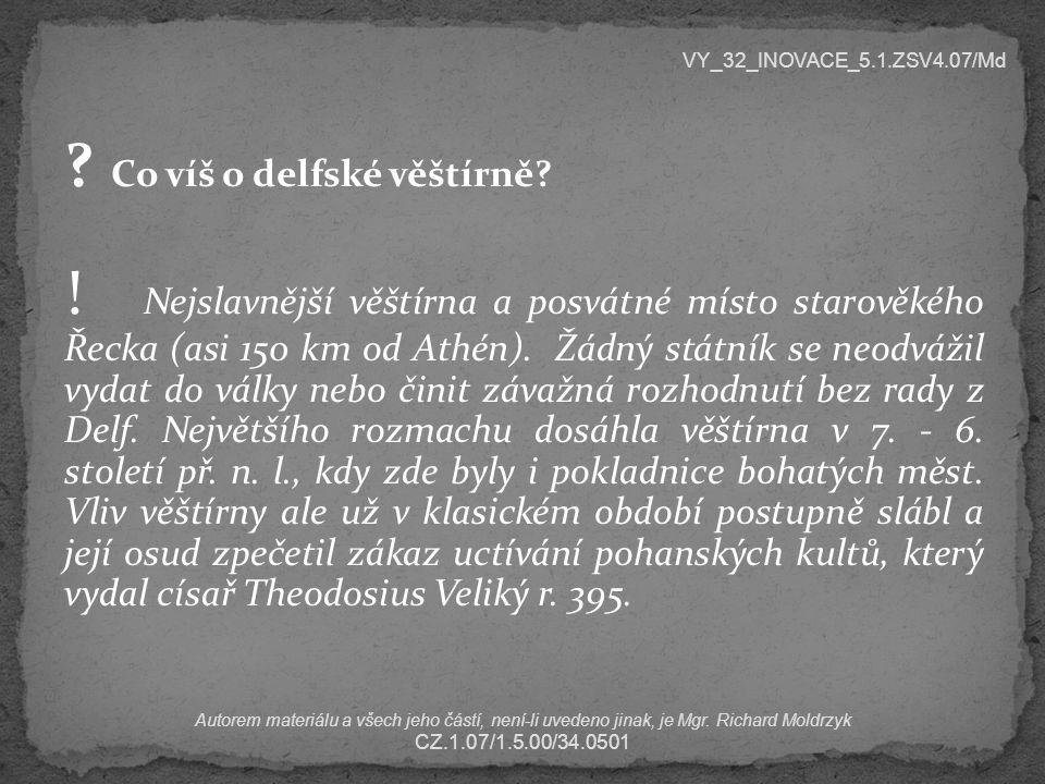 ? Co víš o delfské věštírně? ! Nejslavnější věštírna a posvátné místo starověkého Řecka (asi 150 km od Athén). Žádný státník se neodvážil vydat do vál