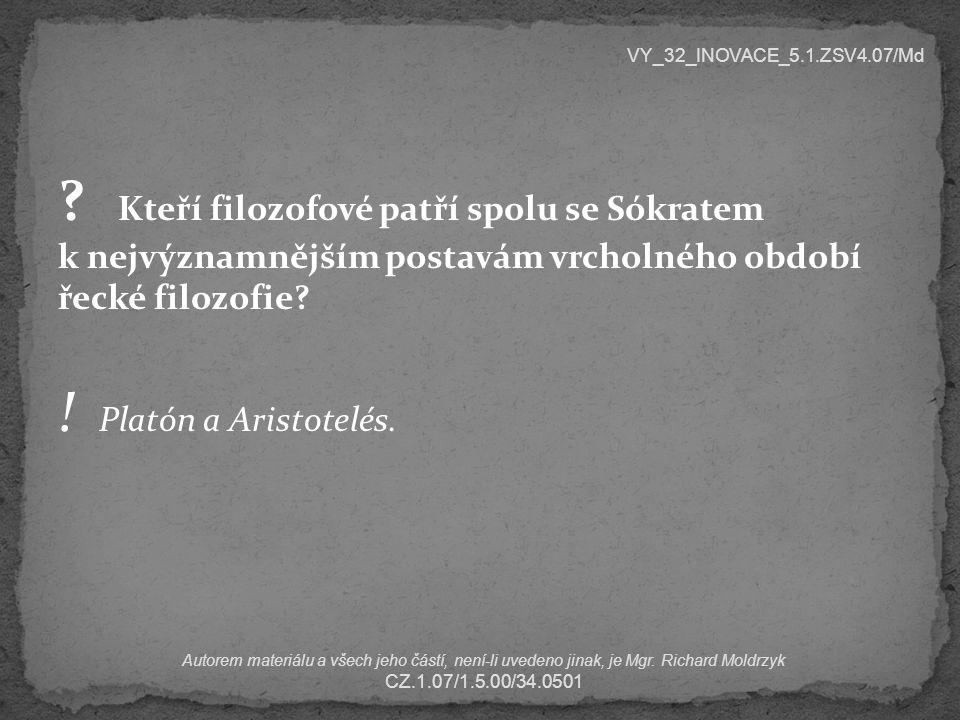 ? Kteří filozofové patří spolu se Sókratem k nejvýznamnějším postavám vrcholného období řecké filozofie? ! Platón a Aristotelés. VY_32_INOVACE_5.1.ZSV
