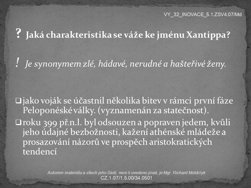 ? Jaká charakteristika se váže ke jménu Xantippa? ! Je synonymem zlé, hádavé, nerudné a hašteřivé ženy.  jako voják se účastnil několika bitev v rámc