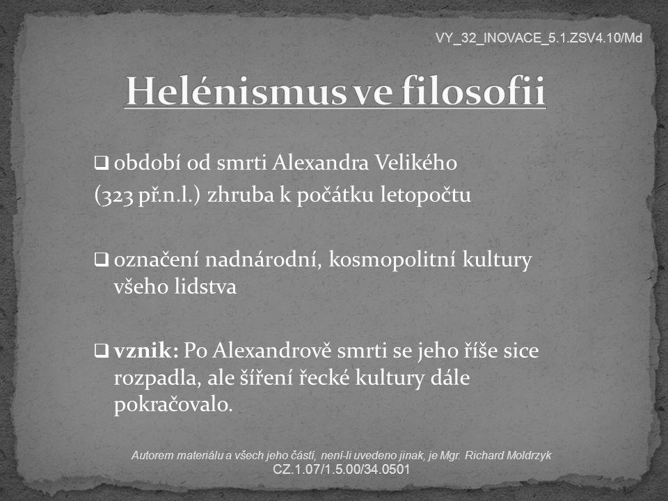  období od smrti Alexandra Velikého (323 př.n.l.) zhruba k počátku letopočtu  označení nadnárodní, kosmopolitní kultury všeho lidstva  vznik: Po Al