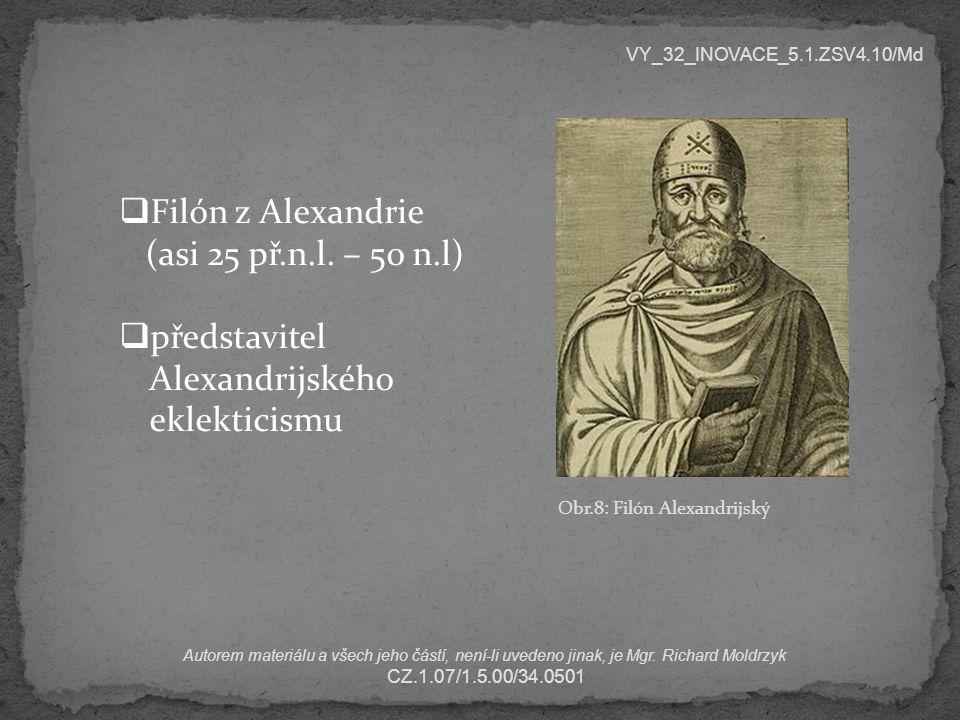 Obr.8: Filón Alexandrijský VY_32_INOVACE_5.1.ZSV4.10/Md Autorem materiálu a všech jeho částí, není-li uvedeno jinak, je Mgr. Richard Moldrzyk CZ.1.07/