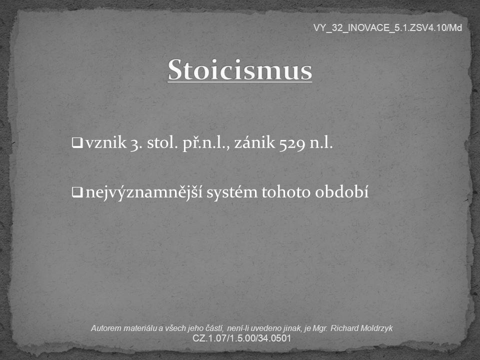  vznik 3. stol. př.n.l., zánik 529 n.l.  nejvýznamnější systém tohoto období VY_32_INOVACE_5.1.ZSV4.10/Md Autorem materiálu a všech jeho částí, není