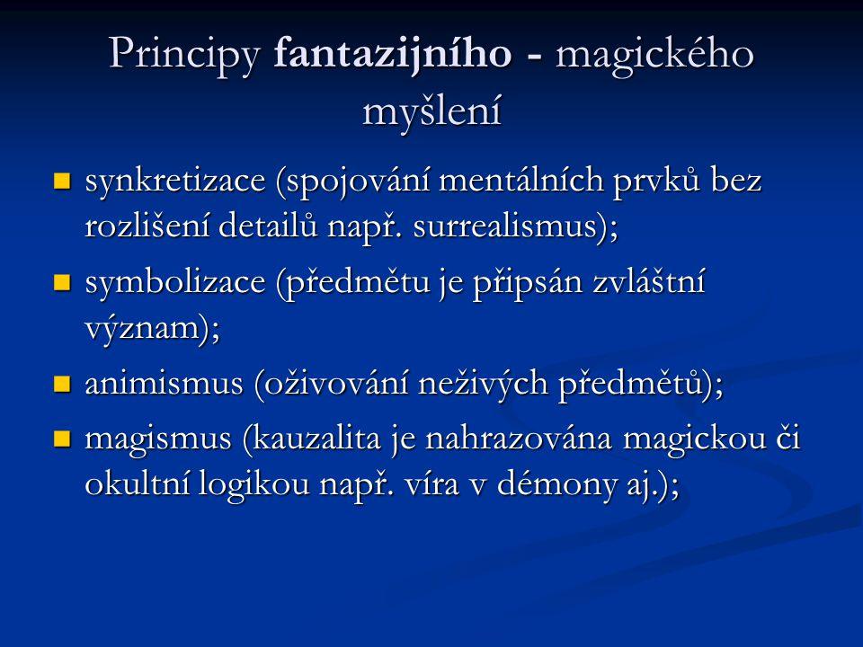 Principy fantazijního - magického myšlení synkretizace (spojování mentálních prvků bez rozlišení detailů např. surrealismus); synkretizace (spojování