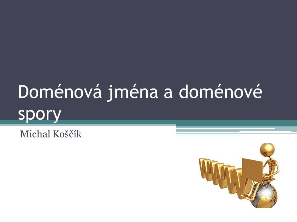 Doménová jména a doménové spory Michal Koščík