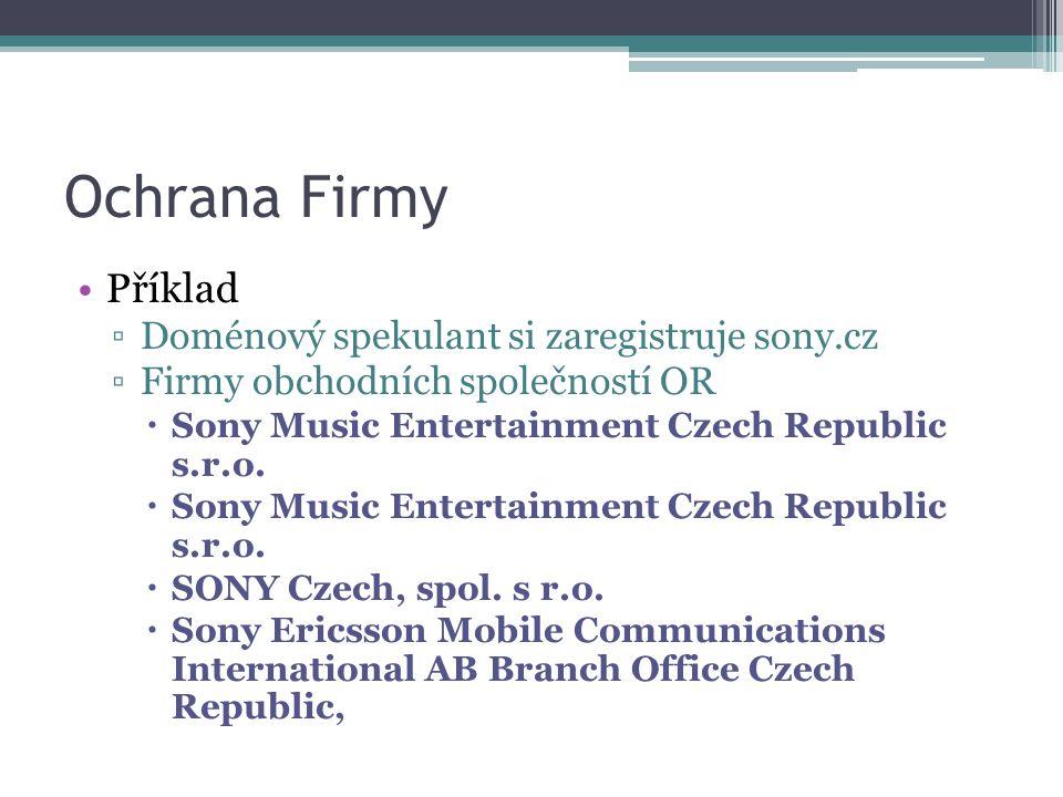 Ochrana Firmy Příklad ▫Doménový spekulant si zaregistruje sony.cz ▫Firmy obchodních společností OR  Sony Music Entertainment Czech Republic s.r.o.