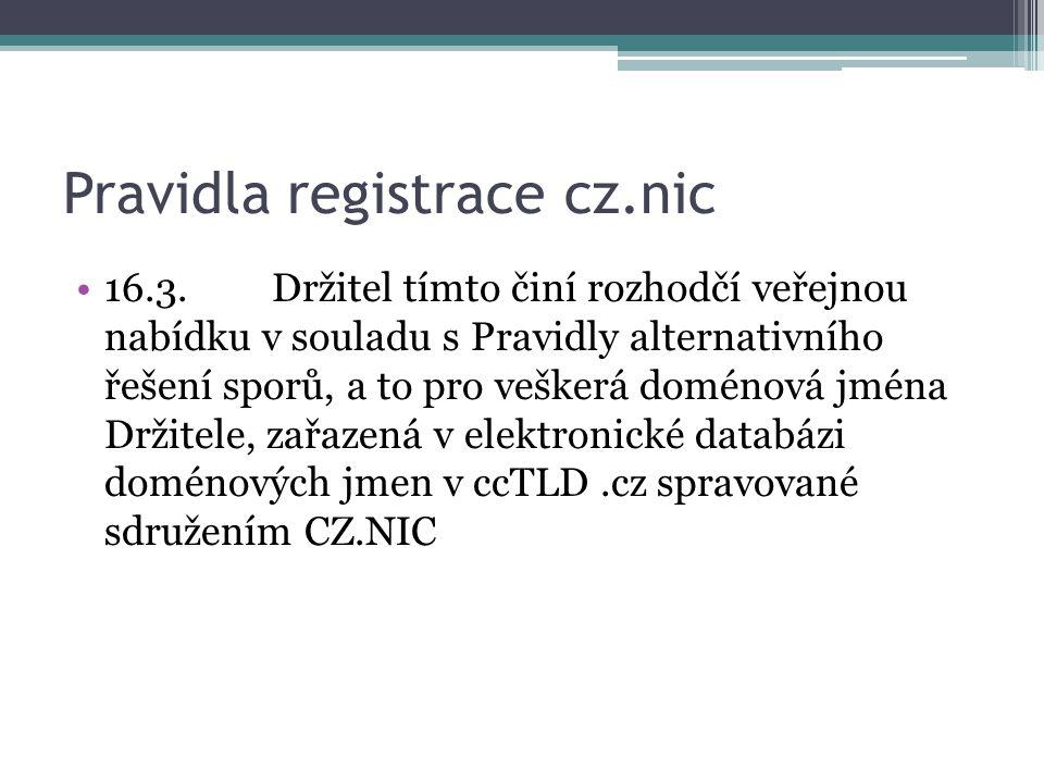 Pravidla registrace cz.nic 16.3.Držitel tímto činí rozhodčí veřejnou nabídku v souladu s Pravidly alternativního řešení sporů, a to pro veškerá doménová jména Držitele, zařazená v elektronické databázi doménových jmen v ccTLD.cz spravované sdružením CZ.NIC