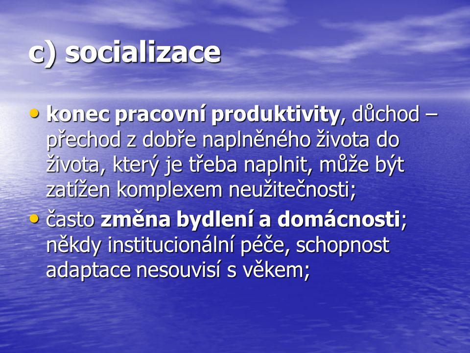 c) socializace konec pracovní produktivity, důchod – přechod z dobře naplněného života do života, který je třeba naplnit, může být zatížen komplexem n