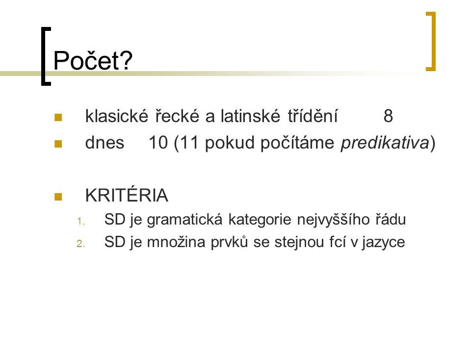 Počet? klasické řecké a latinské třídění8 dnes10 (11 pokud počítáme predikativa) KRITÉRIA 1. SD je gramatická kategorie nejvyššího řádu 2. SD je množi