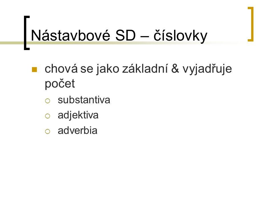 Nástavbové SD – číslovky chová se jako základní & vyjadřuje počet  substantiva  adjektiva  adverbia