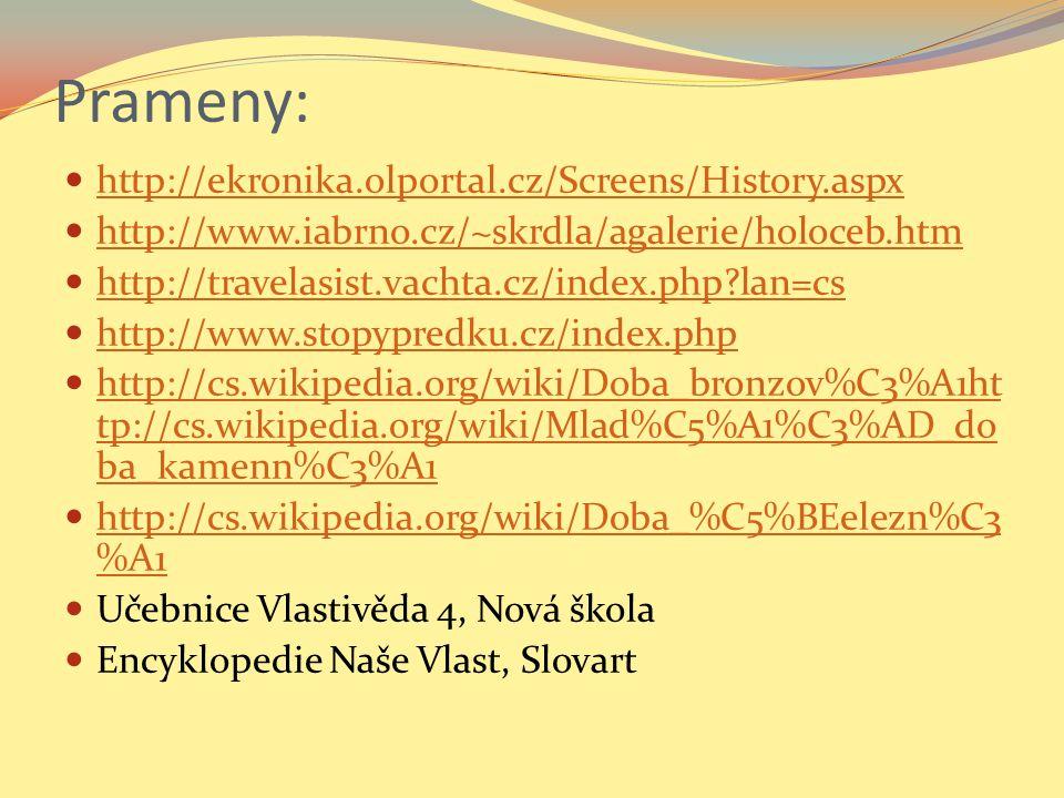 Prameny: http://ekronika.olportal.cz/Screens/History.aspx http://www.iabrno.cz/~skrdla/agalerie/holoceb.htm http://travelasist.vachta.cz/index.php?lan