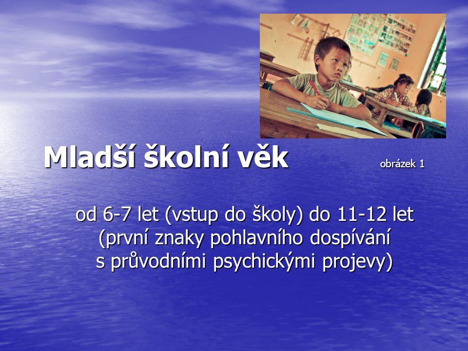 Mladší školní věk obrázek 1 od 6-7 let (vstup do školy) do 11-12 let (první znaky pohlavního dospívání s průvodními psychickými projevy)