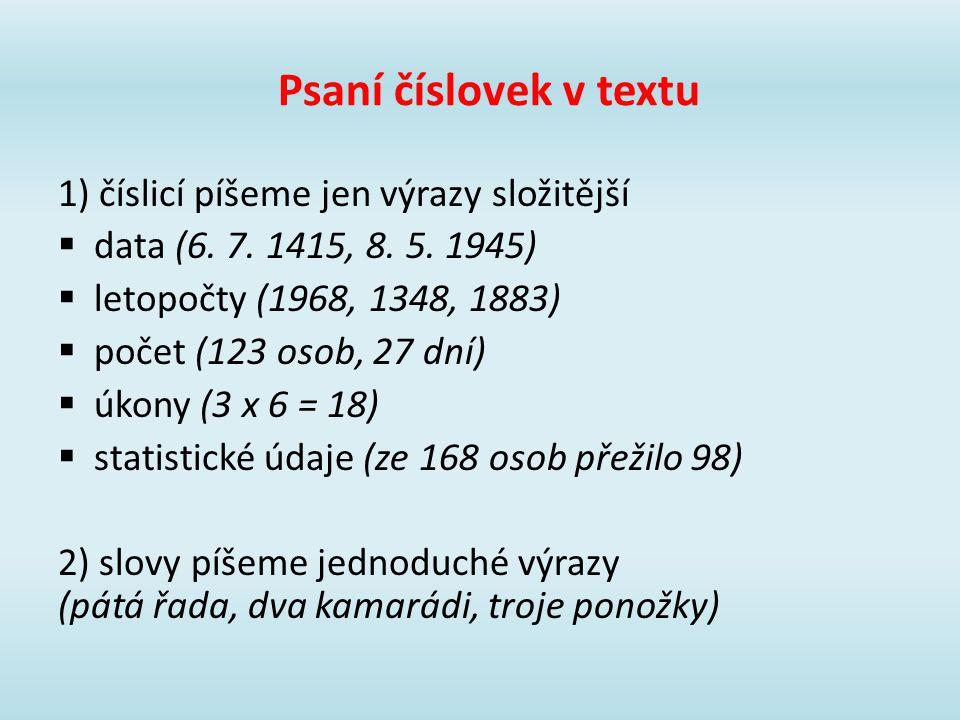 Psaní číslovek v textu 1) číslicí píšeme jen výrazy složitější  data (6.