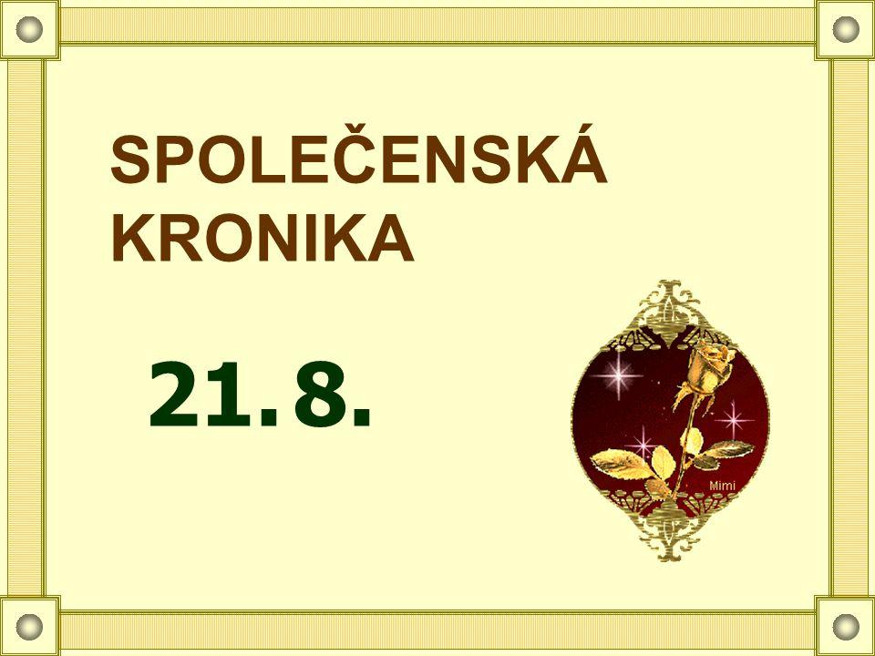 SPOLEČENSKÁ KRONIKA 21.8.