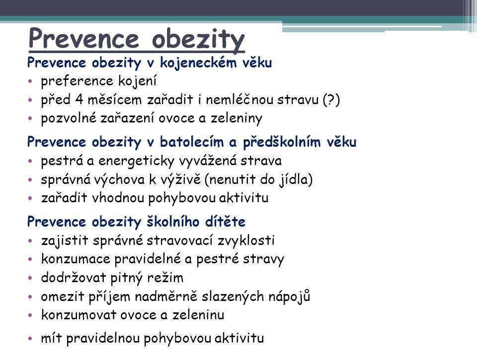 Prevence obezity Prevence obezity v kojeneckém věku preference kojení před 4 měsícem zařadit i nemléčnou stravu (?) pozvolné zařazení ovoce a zeleniny