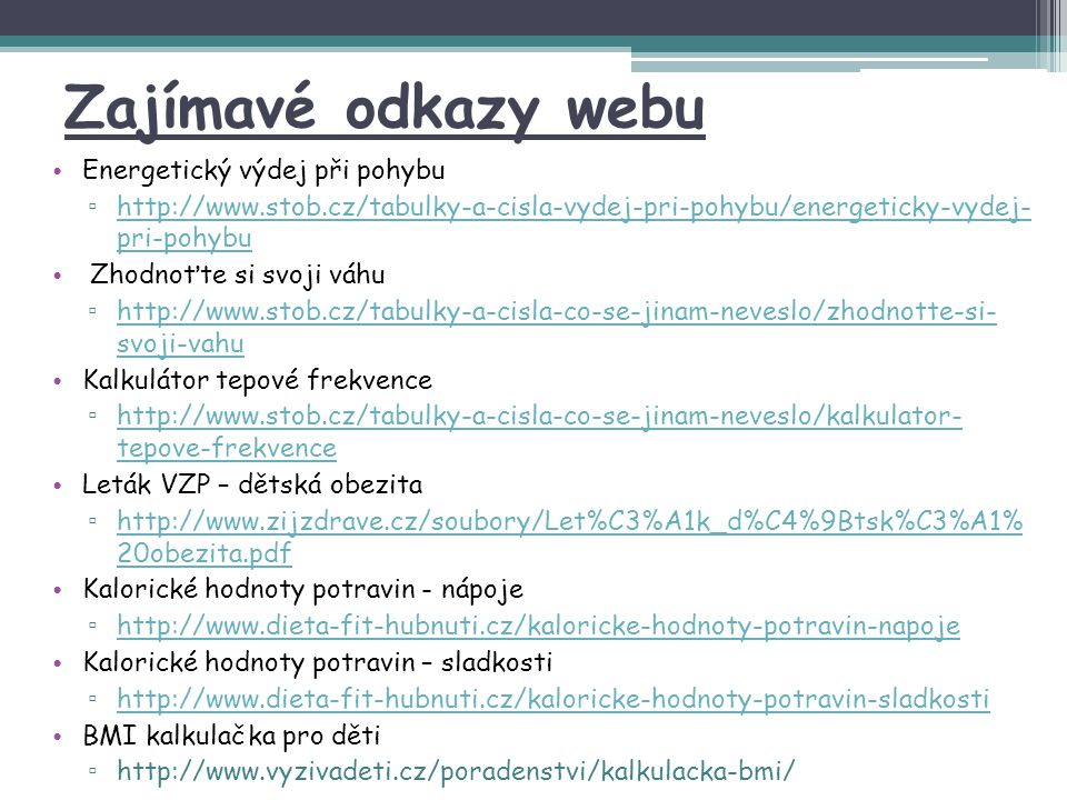 Zajímavé odkazy webu Energetický výdej při pohybu ▫ http://www.stob.cz/tabulky-a-cisla-vydej-pri-pohybu/energeticky-vydej- pri-pohybu http://www.stob.