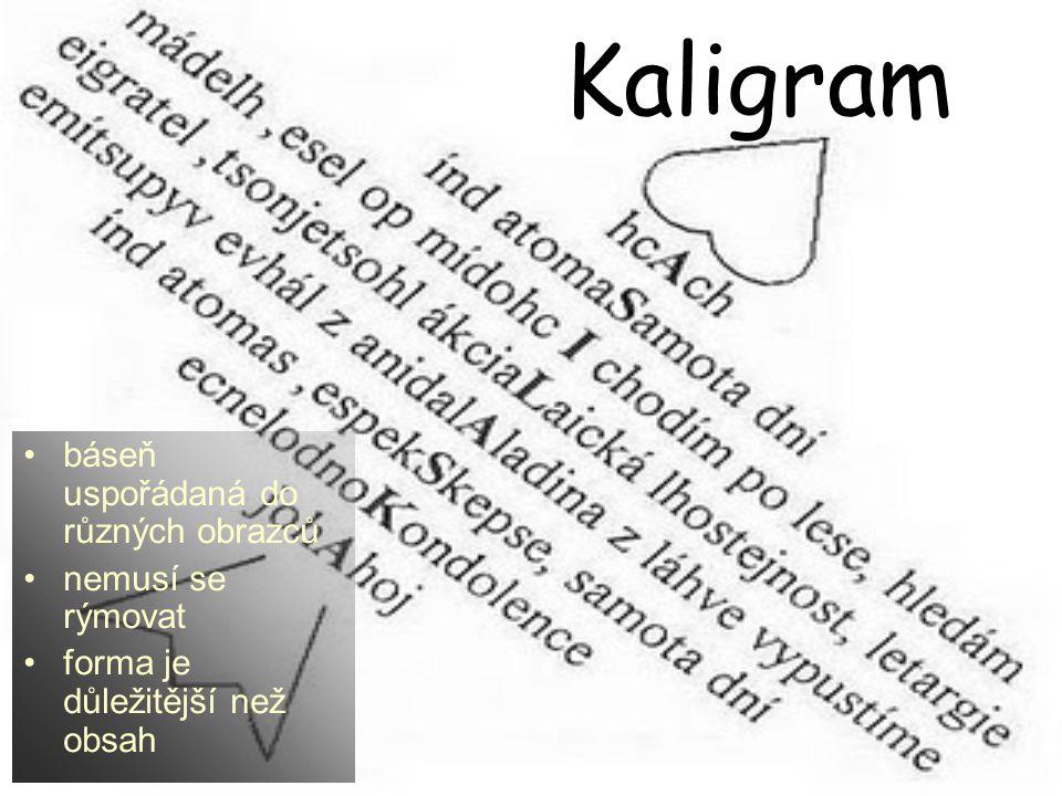 Kaligram báseň uspořádaná do různých obrazců nemusí se rýmovat forma je důležitější než obsah