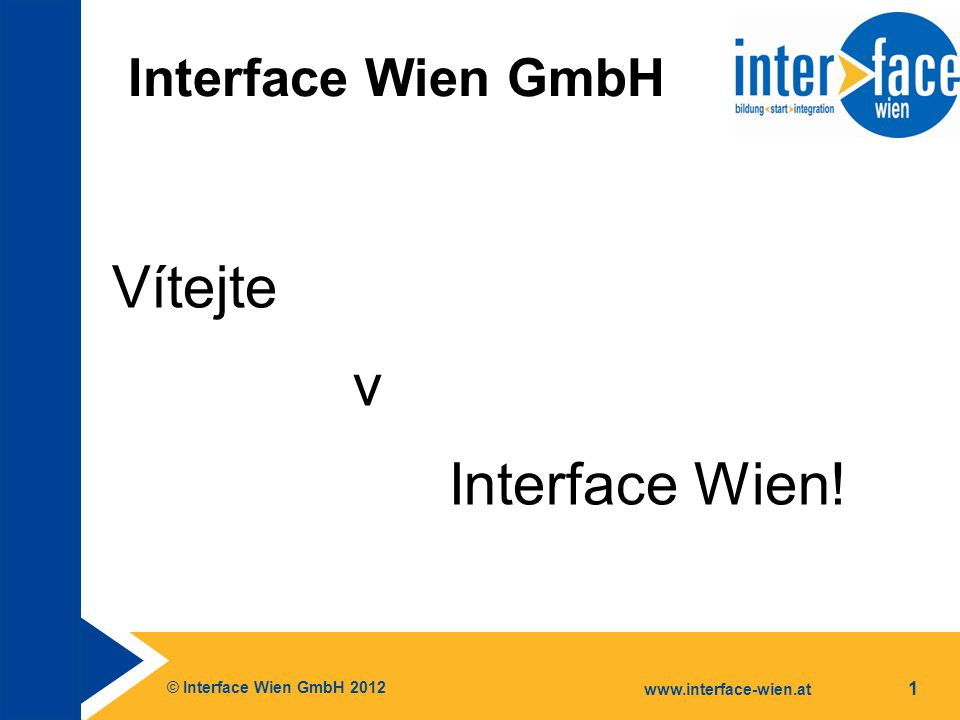 © Interface Wien GmbH 2012 www.interface-wien.at 1 Interface Wien GmbH Vítejte v Interface Wien!