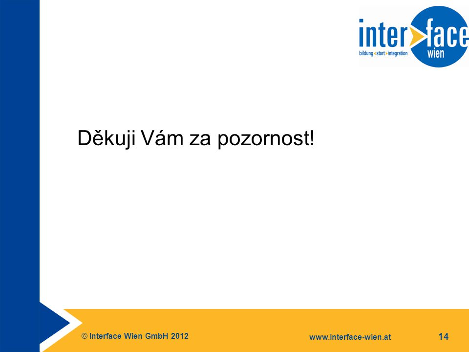 © Interface Wien GmbH 2012 www.interface-wien.at 14 Děkuji Vám za pozornost!