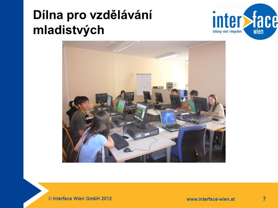 © Interface Wien GmbH 2012 www.interface-wien.at 8 Dílna pro vzdělávání mladistvých Úkoly Počáteční doprovod a doprovod při usazení nově přistěhovalých mladistvých a mladých dospělých ve věku 15 až 21 let Vzdělávací nabídky v oblasti jazyka a základního vzdělání IT školení Sociální, vzdělávací, profesní a kreativní doprovod