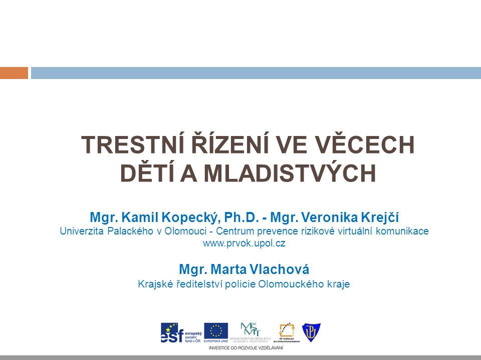 TRESTNÍ ŘÍZENÍ VE VĚCECH DĚTÍ A MLADISTVÝCH Mgr. Kamil Kopecký, Ph.D. - Mgr. Veronika Krejčí Univerzita Palackého v Olomouci - Centrum prevence riziko