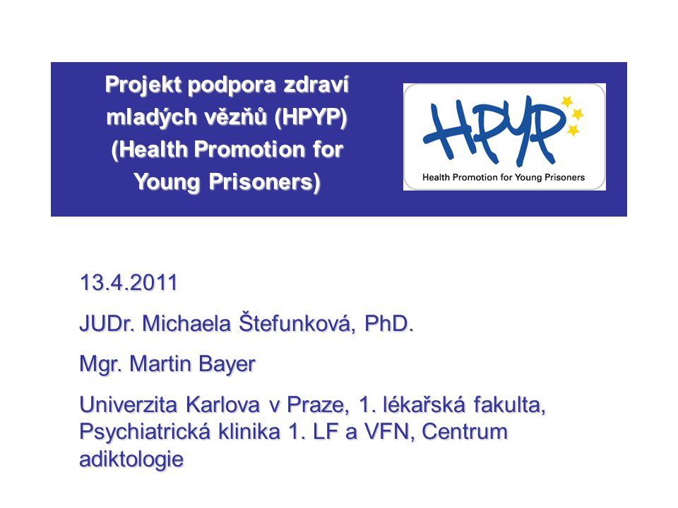 2 © Projekt HPYP Název: Health Promotion for Young Prisoners (HPYP) Podpora zdraví mladých vězňů (HPYP) Časový rámec: 2010-2013 Grantová podpora: Spolufinancováno Evropskou komisí z Programu veřejného zdraví (2008-2013) Číslo projektu: 2009 12 12 HPYP