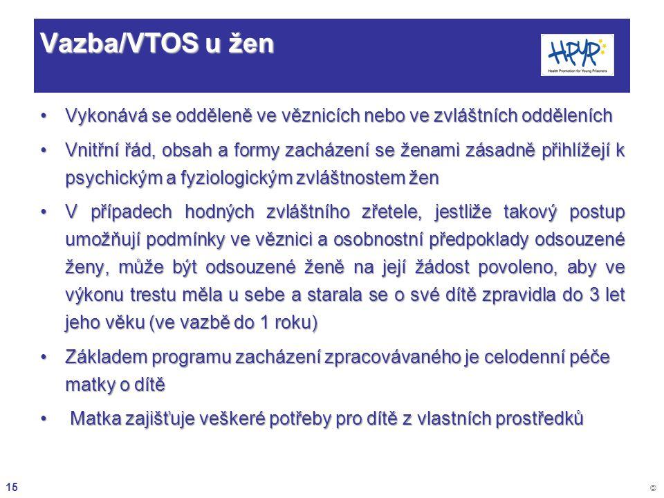 15 © Vazba/VTOS u žen Vykonává se odděleně ve věznicích nebo ve zvláštních odděleníchVykonává se odděleně ve věznicích nebo ve zvláštních odděleních V