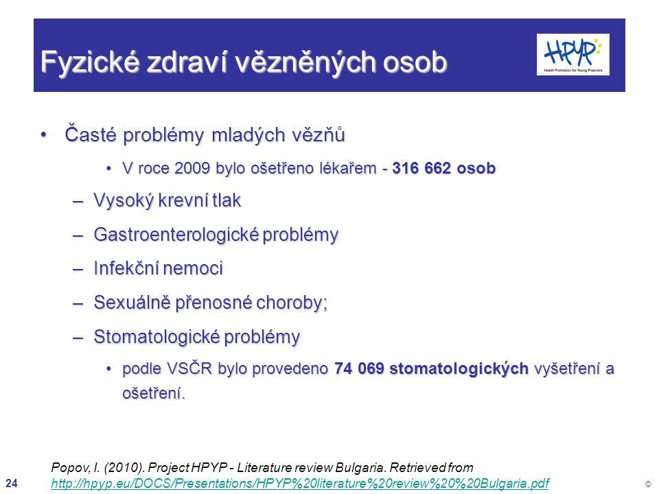 24 © Fyzické zdraví vězněných osob Časté problémy mladých vězňůČasté problémy mladých vězňů V roce 2009 bylo ošetřeno lékařem - 316 662 osobV roce 200