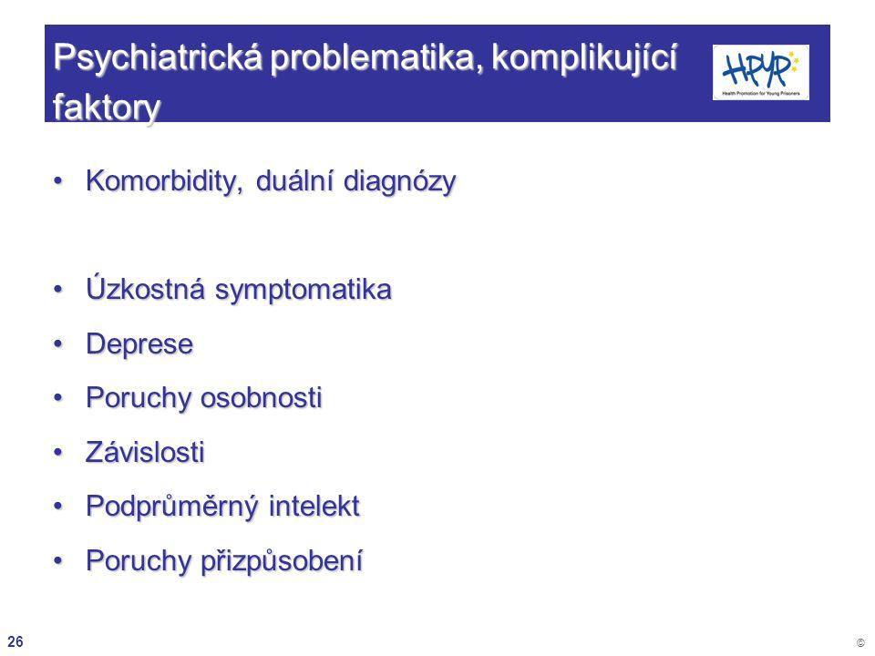 26 © Psychiatrická problematika, komplikující faktory Komorbidity, duální diagnózyKomorbidity, duální diagnózy Úzkostná symptomatikaÚzkostná symptomat