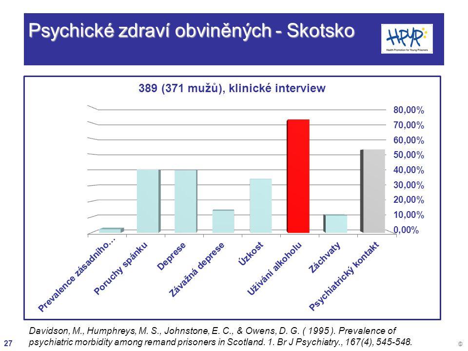 27 © Psychické zdraví obviněných - Skotsko Davidson, M., Humphreys, M. S., Johnstone, E. C., & Owens, D. G. ( 1995 ). Prevalence of psychiatric morbid