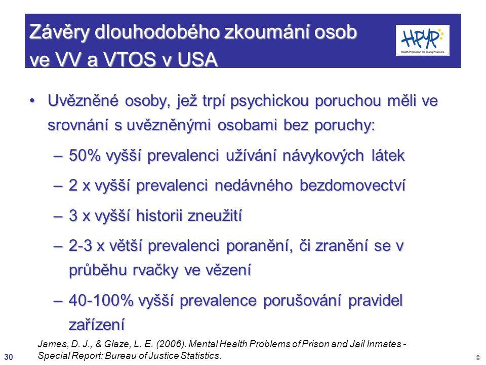 30 © Závěry dlouhodobého zkoumání osob ve VV a VTOS v USA Uvězněné osoby, jež trpí psychickou poruchou měli ve srovnání s uvězněnými osobami bez poruc