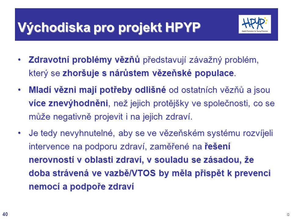 40 © Východiska pro projekt HPYP Zdravotní problémy vězňů představují závažný problém, který se zhoršuje s nárůstem vězeňské populace.Zdravotní problé