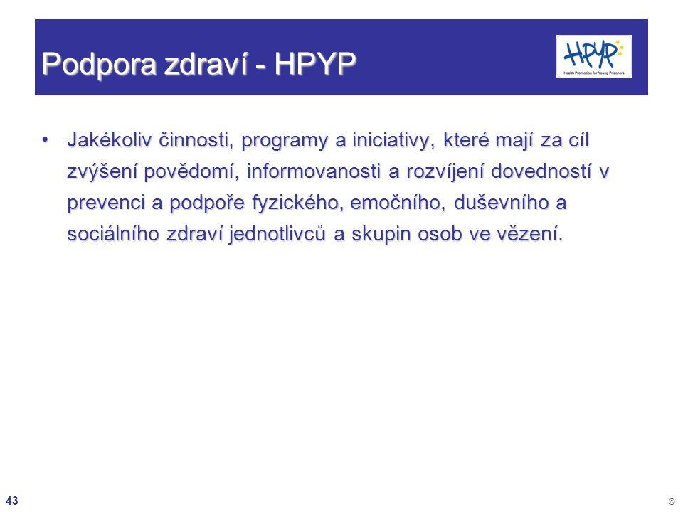 43 © Podpora zdraví - HPYP Jakékoliv činnosti, programy a iniciativy, které mají za cíl zvýšení povědomí, informovanosti a rozvíjení dovedností v prev