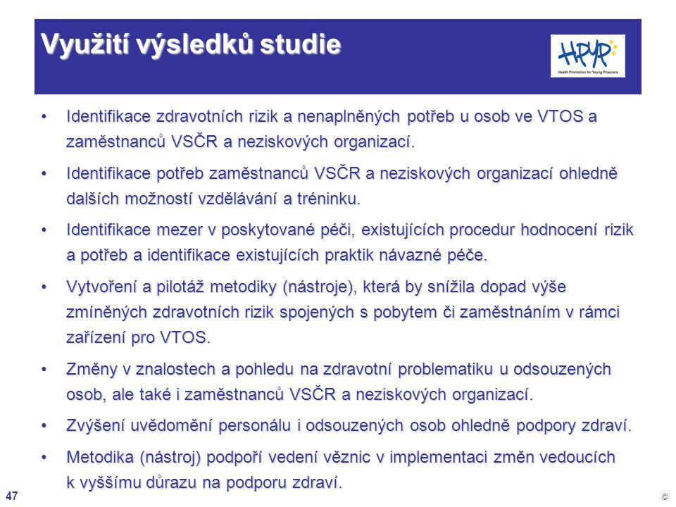47 © Využití výsledků studie Identifikace zdravotních rizik a nenaplněných potřeb u osob ve VTOS a zaměstnanců VSČR a neziskových organizací.Identifik