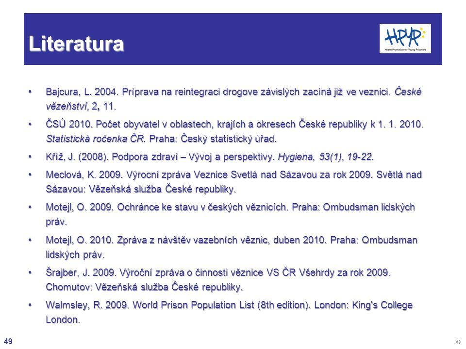 49 © Literatura Bajcura, L. 2004. Príprava na reintegraci drogove závislých zacíná již ve veznici. České vězeňství, 2, 11.Bajcura, L. 2004. Príprava n