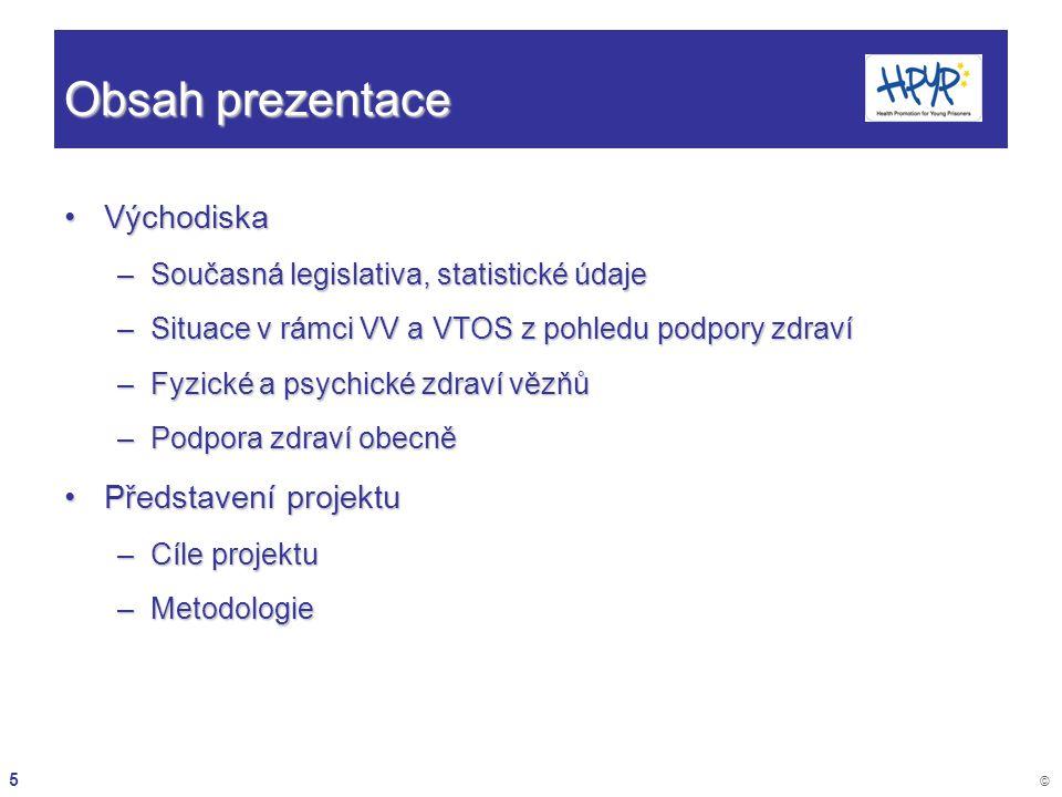 5 © Obsah prezentace VýchodiskaVýchodiska –Současná legislativa, statistické údaje –Situace v rámci VV a VTOS z pohledu podpory zdraví –Fyzické a psyc