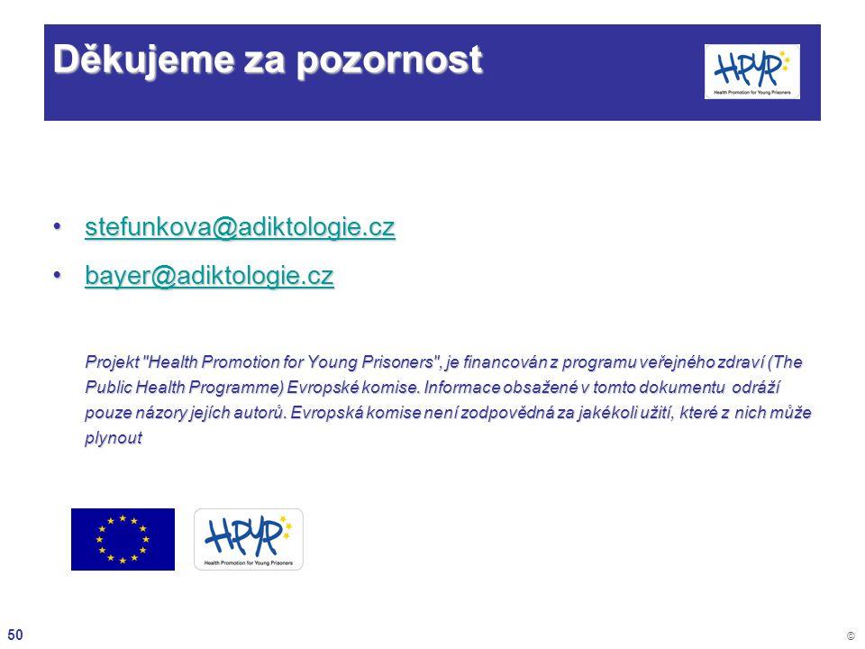 50 © Děkujeme za pozornost stefunkova@adiktologie.czstefunkova@adiktologie.czstefunkova@adiktologie.cz bayer@adiktologie.czbayer@adiktologie.czbayer@a
